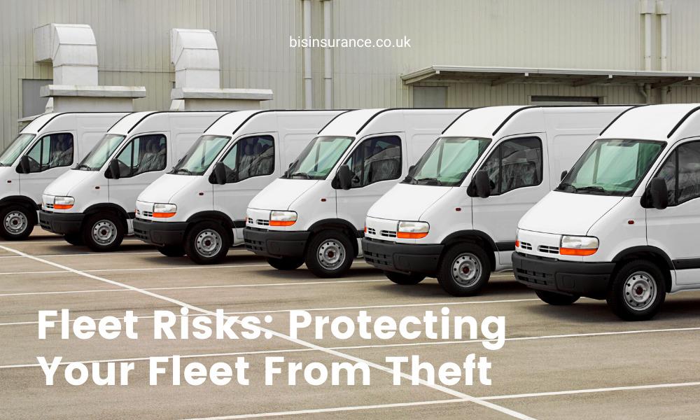 Fleet Risks: Protecting Your Fleet From Theft